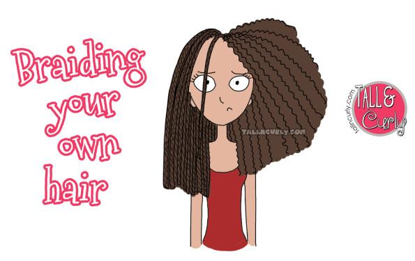 Tall N Curly - Braiding your own hair