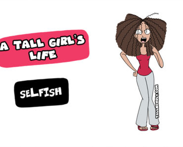 Tall N Curly - A tall girl's life - Selfish